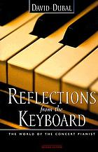 Reflections from the keyboard : the world of the concert pianist