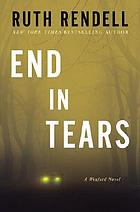 End in tears : a Wexford novel