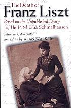The death of Franz Liszt : based on the unpublished diary of his pupil Lina Schmalhausen