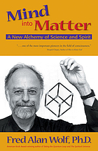 Mind into matter : a new alchemy of science and spirit