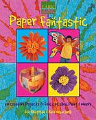 Paper fantastic : 50 creative projects to fold, cut, glue, paint & weave