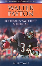 Walter Payton : football's sweetest superstar