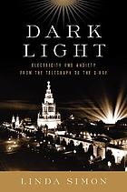 Dark light : electricity and anxiety from the telegraph to the X-ray