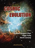 Cosmic evolution : on the occasion of the 60th birthdays of Jean Audouze and James W. Truran : Institut d'astrophysique de Paris, 13-17 November 2000