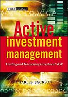 Active investment management finding and harnessing investment skillActive investment management : the struggle to find and harness investment skill
