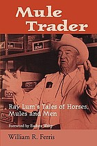 Mule trader : Ray Lum's tales of horses, mules, and men