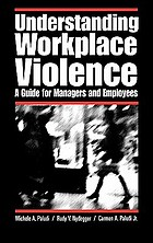 Understanding workplace violence : a guide for managers and employees