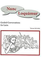Nunc loquamur : guided conversations for Latin