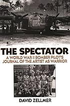 The spectator a World War II bomber pilot's journal of the artist as warrior