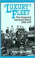 """Luxury fleet"" : the Imperial German Navy, 1888-1918"