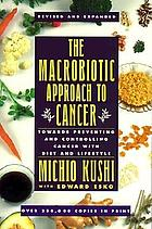 The Macrobiotic approach to cancer : towards preventing & controlling cancer with diet and lifestyle