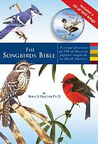 The songbirds bible : a visual directory of 100 of the most popular songbirds in North America