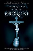 Interview with an exorcist : an insider's look at the devil, demonic possession, and the path to deliverance