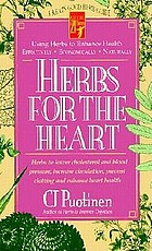 Herbs for the heart : herbs to lower cholesterol and blood pressure, increase circulation, prevent clotting, and enhance heart heath