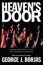 Heaven's door : immigration policy and the American economy