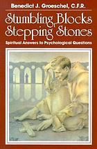 Stumbling blocks or stepping stones : spiritual answers to psychological questions