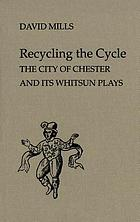 Recycling the cycle : the city of Chester and its Whitsun plays
