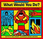What would you do? : a kid's guide to tricky and sticky situations
