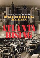 Atlanta rising : the invention of an international city, 1946-1996