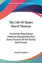 The life of Henry David Thoreau, including many essays hitherto unpublished and some account of his family and friends