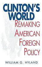 Clinton's world : remaking American foreign policy