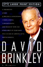 David Brinkley : 11 presidents, 4 wars, 22 political conventions, 1 moon landing, 3 assassinations, 2000 weeks of news and other stuff on television and 18 years of growing up in North Caroliona