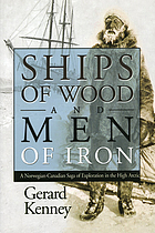 Ships of wood and men of iron a Norwegian-Canadian saga of exploration in the high Arctic