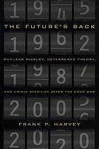 The future's back nuclear rivalry, deterrence theory, and crisis stability after the Cold War