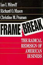 Framebreak : the radical redesign of American business