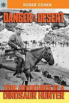 Danger in the desert : true adventures of a dinosaur hunter