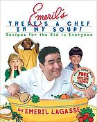 Emeril's there's a chef in my soup! : recipes for the kid in everyone