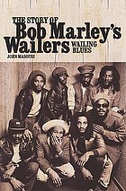 The story of Bob Marley's Wailers : wailing blues