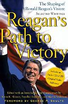 Reagan's path to victory : the shaping of Ronald Reagan's vision : selected writings
