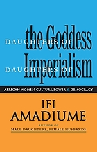 Daughters of the goddess, daughters of imperalism : African women struggle for culture, power, and democracy