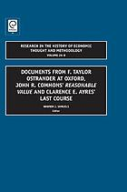 Documents from F. Taylor Ostrander at Oxford, John R. Commons' 'Reasonable Value' and Clarence E. Ayres' Last Course