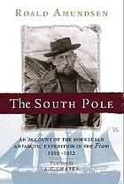"The South pole; an account of the Norwegian Antarctic expedition in the ""Fram,"" 1910-1912"