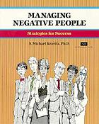 Managing negative people : strategies for success