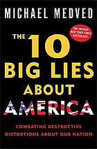 The 10 big lies about America : combating destructive distortions about our nation