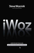 IWoz : computer geek to cult icon - getting to the core of Apple's inventor