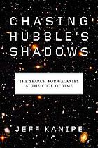 Chasing Hubble's shadows : the search for galaxies at the edge of time