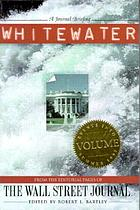 Whitewater, volume III : from the editorial pages of the Wall Street Journal : a Journal briefing
