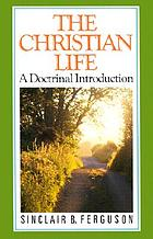 The Christian life : a doctrinal introduction