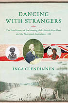 Dancing with strangers : the true history of the meeting of the British First Fleet and the aboriginal Australians, 1788