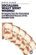 Socialism--what went wrong? : an inquiry into the theoretical and historical sources of the socialist crisis