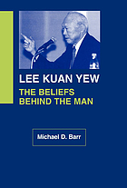 Lee Kuan Yew : the beliefs behind the man