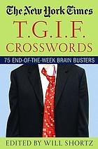New york times t.g.i.f. crosswords : 75 end-of-the week brain busters