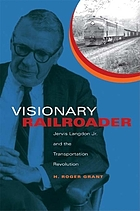 Visionary railroader : Jervis Langdon Jr. and the transportation revolution