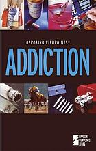Addiction : opposing viewpoints