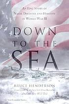 Down to the sea : an epic story of naval disaster and heroism in World War II