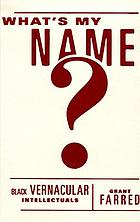 What's my name? : Black vernacular intellectuals